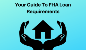 Your Guide To FHA Loan Requirements